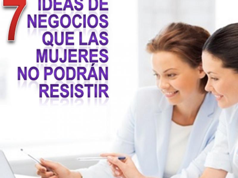 7 Negocio que Las Mujeres No Podrán Resistir