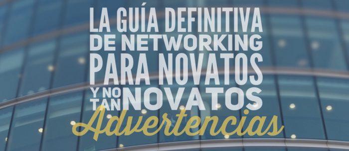 La Guía definitiva de Networking para novatos (y no tan novatos). Advertencias