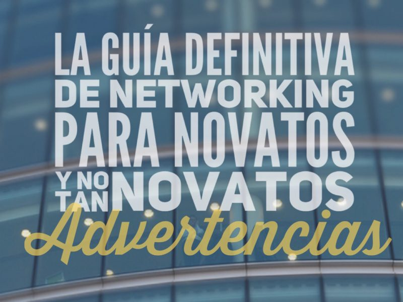 La Guía definitiva de Networking para novatos (y no tan novatos). Advertencias